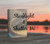 Mini Reviews // Shatter Me & Starflight