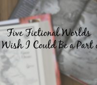 Fictional Worlds I Want to Be a Part Of