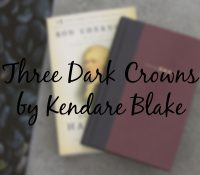 Three Dark Crowns // Not Quite as Dark as I Thought