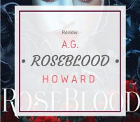 Six Reasons to Read Roseblood by A.G. Howard