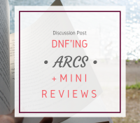 DNF'ing ARCs // Discussion + mini ARC reviews